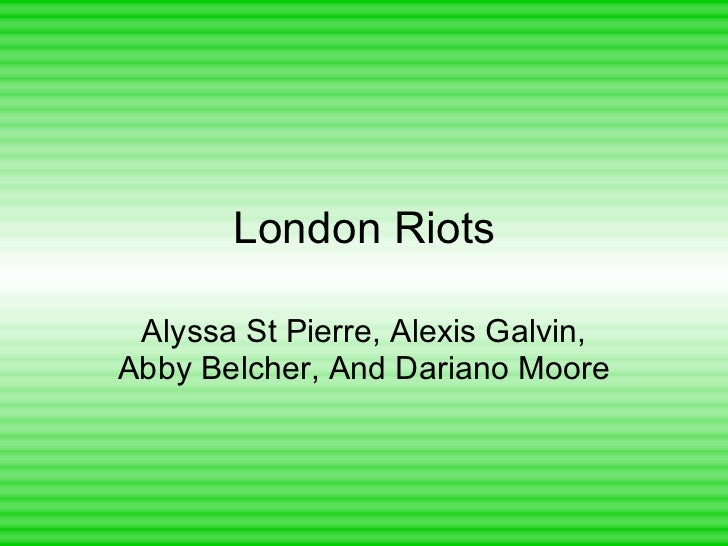 London Riots Alyssa St Pierre, Alexis Galvin, Abby Belcher, And Dariano Moore