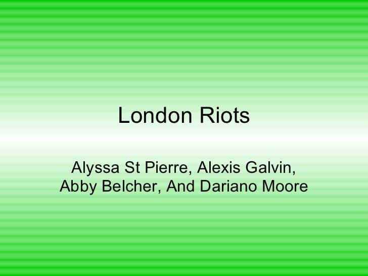 London Riots Alyssa St Pierre, Alexis Galvin, Abby Belcher, And Dariano Moore