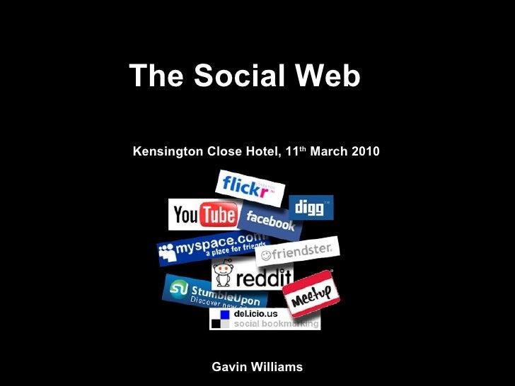The Social Web Kensington Close Hotel, 11 th  March 2010 Gavin Williams