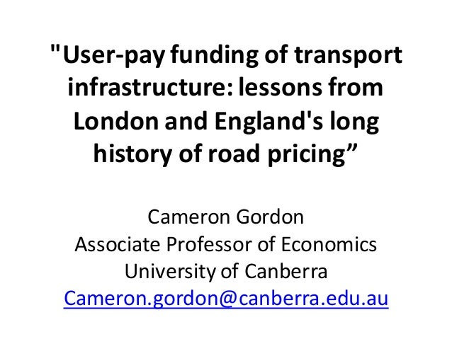 """User-pay funding of transport infrastructure: lessons from London and England's long history of road pricing"" Cameron Gor..."