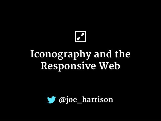 Iconography and the   Responsive Web @joe_harrison