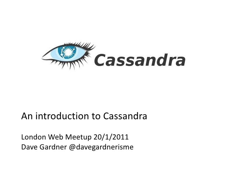 An introduction to Cassandra<br />London Web Meetup 20/1/2011<br />Dave Gardner @davegardnerisme<br />