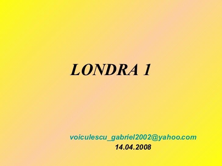 LONDRA 1 [email_address] 14.04.2008