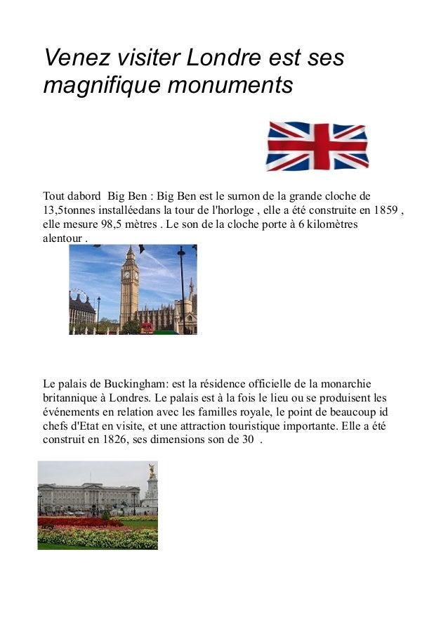 Venez visiter Londre est sesmagnifique monumentsTout dabord Big Ben : Big Ben est le surnon de la grande cloche de13,5tonn...