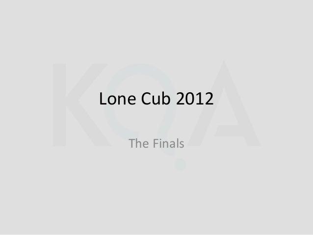 Lone Cub 2012   The Finals
