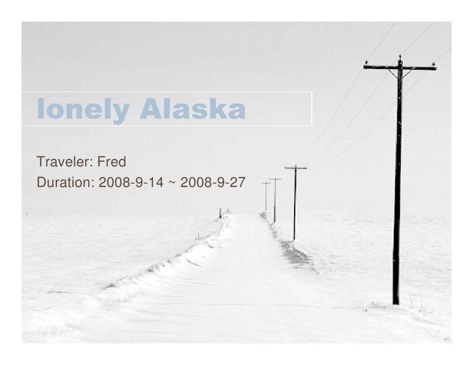 lonely Alaska Traveler: Fred Duration: 2008-9-14 ~ 2008-9-27