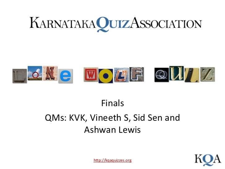 Lone Wolf Quiz<br />Finals<br />QMs: KVK, Vineeth S, Sid Sen and Ashwan Lewis<br />