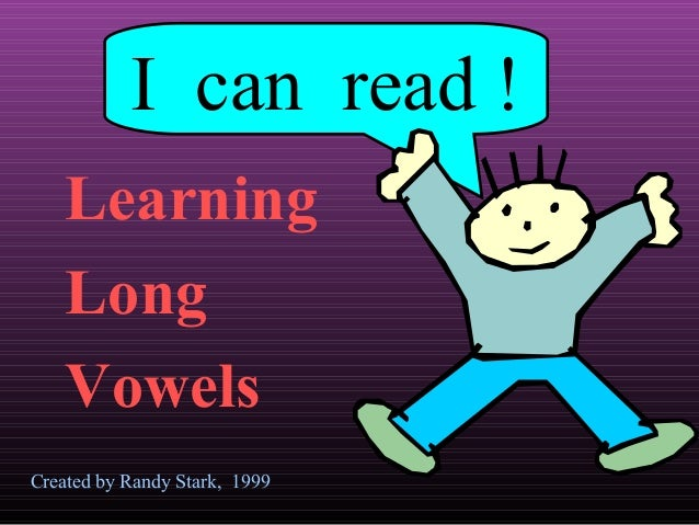 I can read ! Learning Long Vowels Created by Randy Stark, 1999