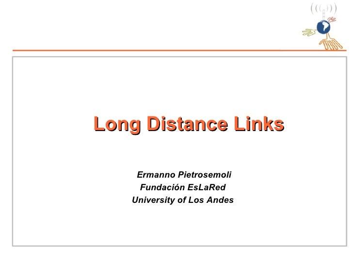 Long Distance Links Ermanno Pietrosemoli Fundación EsLaRed University of Los Andes