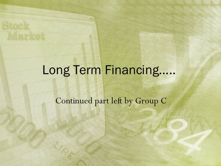 Long Term Financing…..  Continued part left by Group C