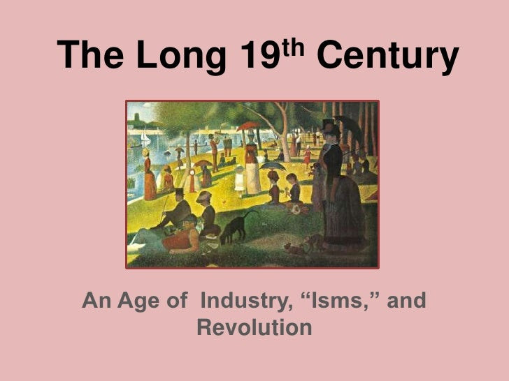 "The Long 19th Century<br />An Age of  Industry, ""Isms,"" and Revolution<br />"