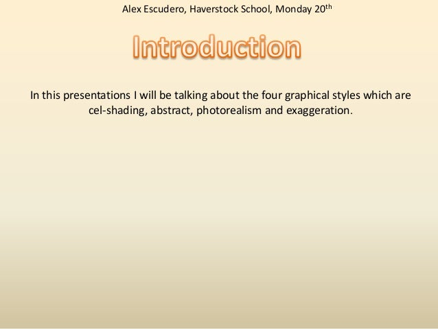Alex Escudero, Haverstock School, Monday 20th  In this presentations I will be talking about the four graphical styles whi...