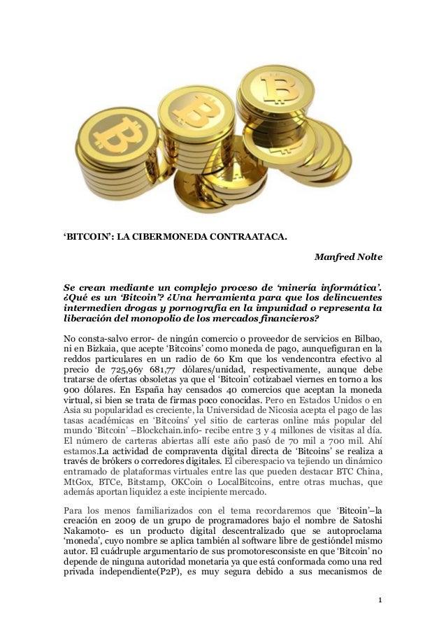 'BITCOIN': LA CIBERMONEDA CONTRAATACA. Manfred Nolte Se crean mediante un complejo proceso de 'minería informática'. ¿Qué ...