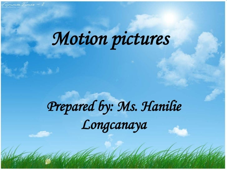 Motion picturesPrepared by: Ms. Hanilie      Longcanaya