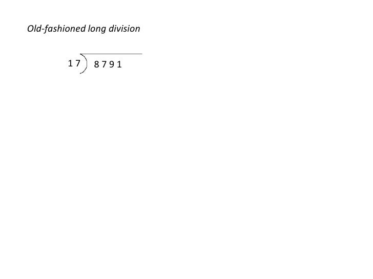 Old-fashioned long division<br />1 7<br />8 7 9 1<br />