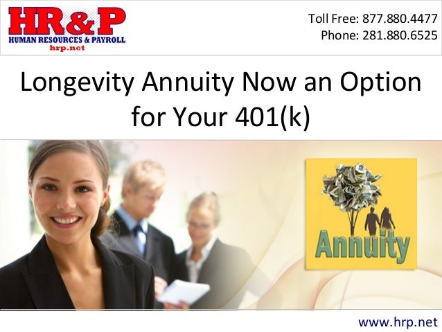 Toll Free: 877.880.4477 Phone: 281.880.6525 www.hrp.net Longevity Annuity Now an Option for Your 401(k)