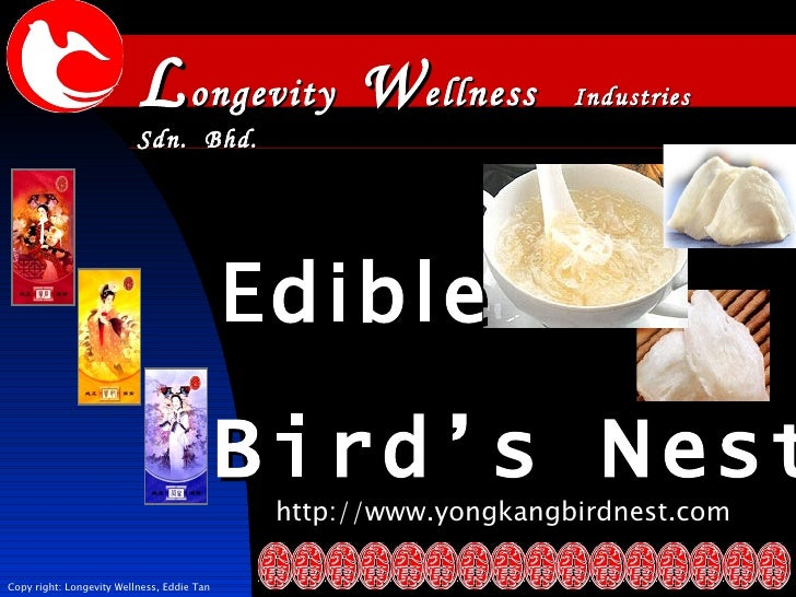http://www.yongkangbirdnest.com B ird's  N est L ongevity  W ellness  Industries  Sdn.  Bhd. Edible Copy right: Longevity ...