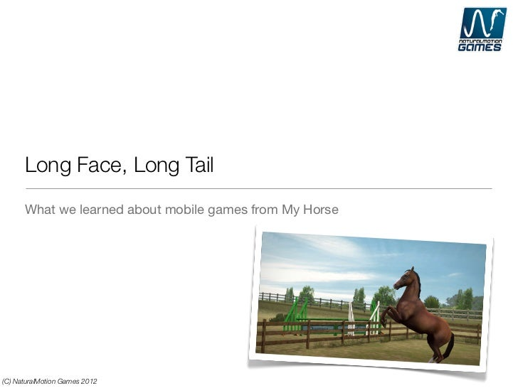 Long Face, Long Tail      What we learned about mobile games from My Horse(C) NaturalMotion Games 2012