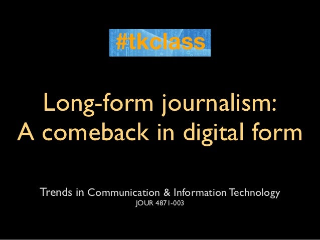 Long-form journalism:A comeback in digital form  Trends in Communication & Information Technology                     JOUR...