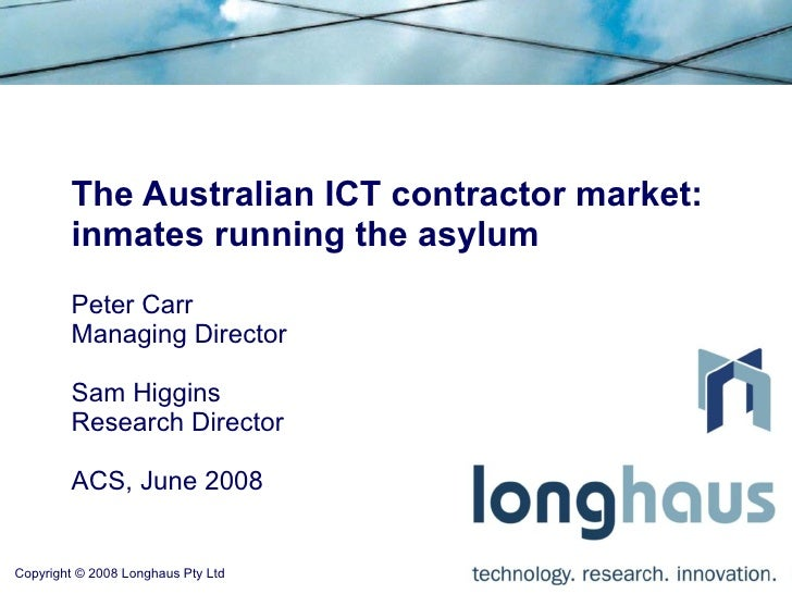 The Australian ICT contractor market:         inmates running the asylum         Peter Carr         Managing Director     ...