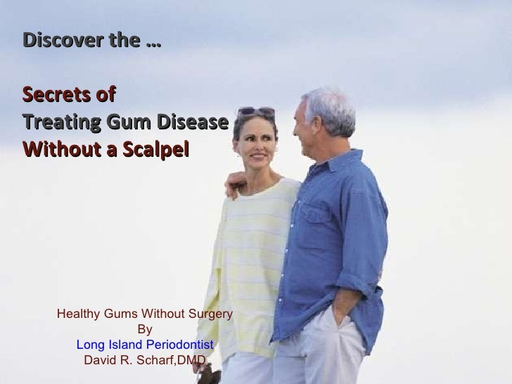 Discover the … Secrets of Treating Gum Disease Without a Scalpel  Healthy Gums Without Surgery By Long Island Periodontis...