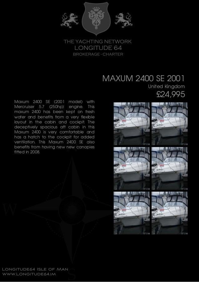 MAXUM 2400 SE 2001 United Kingdom £24,995 Maxum 2400 SE (2001 model) with Mercruiser 5.7 (250hp) engine. This maxum 2400 h...