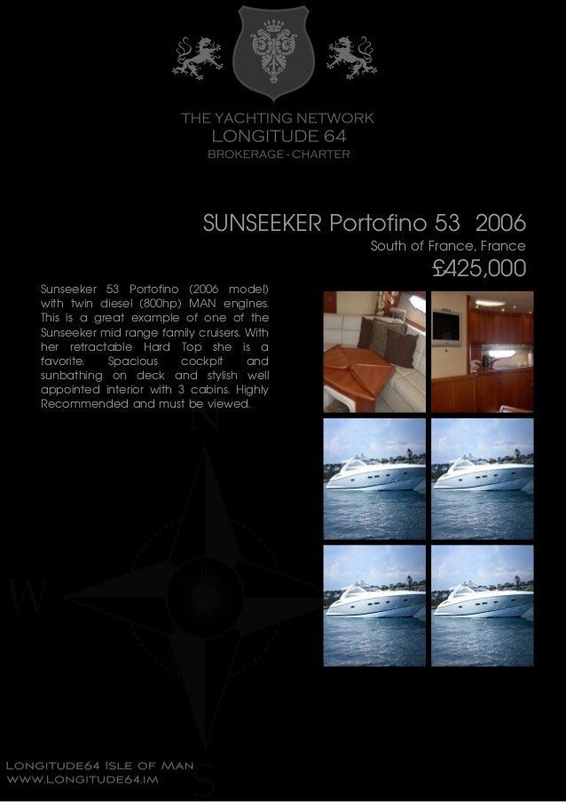 SUNSEEKER Portofino 53 2006 South of France, France £425,000 Sunseeker 53 Portofino (2006 model) with twin diesel (800hp) ...