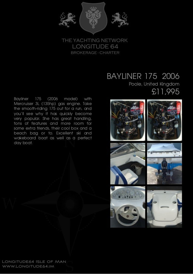 BAYLINER 175 2006 Poole, United Kingdom £11,995 Bayliner 175 (2006 model) with Mercruiser 3L (135hp) gas engine. Take the ...
