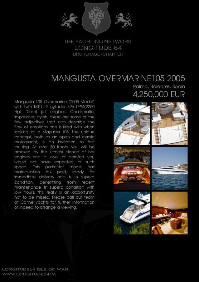 MANGUSTA OVERMARINE105 2005 Palma, Baleares, Spain 4,250,000 EUR Mangusta 105 Overmarine (2005 Model) with twin MTU 12 cyl...