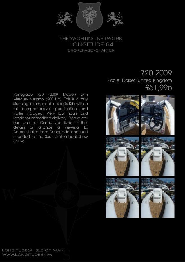 720 2009 Poole, Dorset, United Kingdom £51,995 Renegade 720 (2009 Model) with Mercury Verado (200 Hp). This is a truly stu...