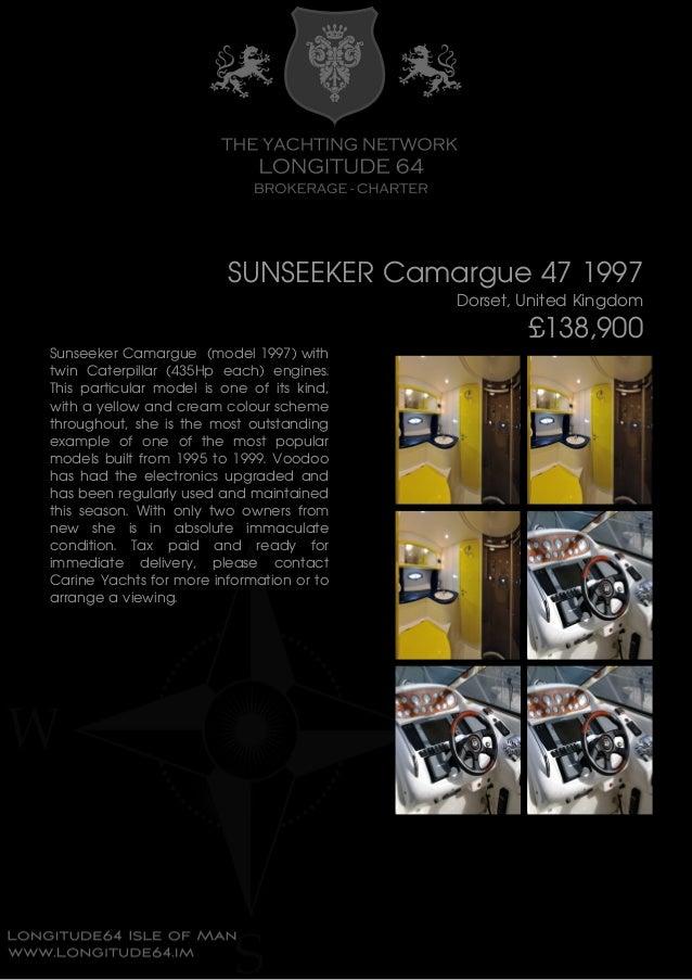 SUNSEEKER Camargue 47 1997 Dorset, United Kingdom £138,900 Sunseeker Camargue (model 1997) with twin Caterpillar (435Hp ea...