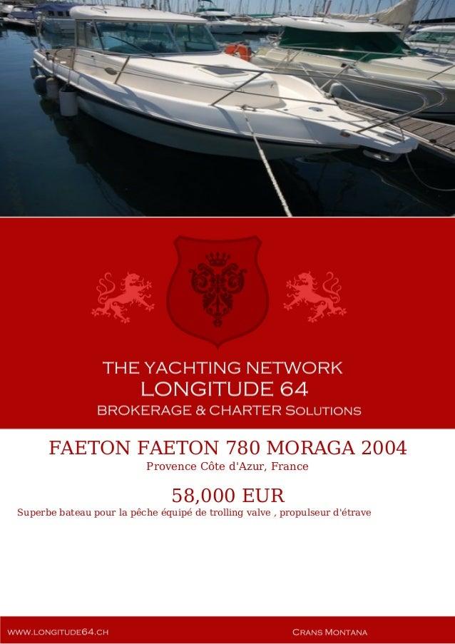 FAETON FAETON 780 MORAGA 2004 Provence Côte d'Azur, France 58,000 EUR Superbe bateau pour la pêche équipé de trolling valv...