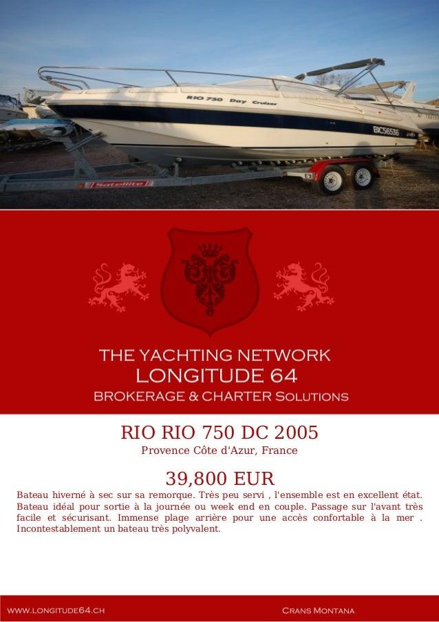 RIO RIO 750 DC 2005 Provence Côte d'Azur, France 39,800 EUR Bateau hiverné à sec sur sa remorque. Très peu servi , l'ensem...