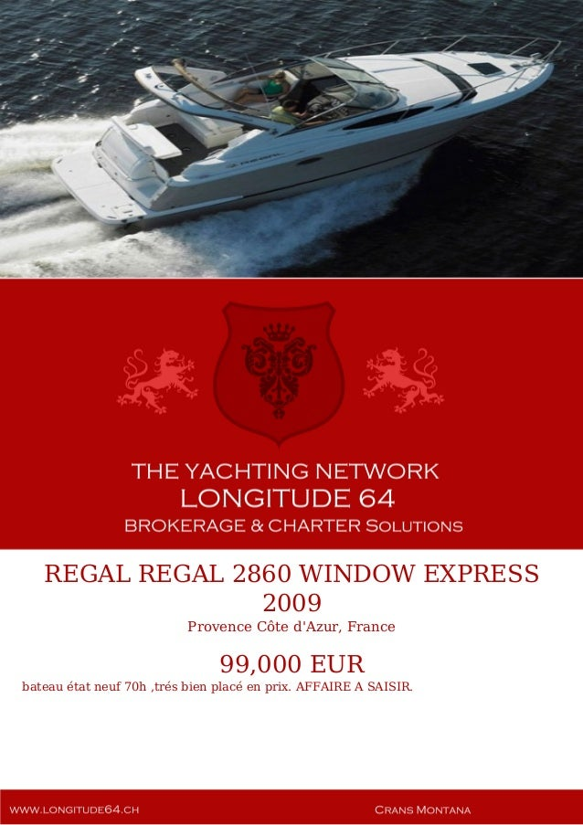 REGAL REGAL 2860 WINDOW EXPRESS, 2009, 99.000€ For Sale Yacht Brochure. Presented By longitude64.ch