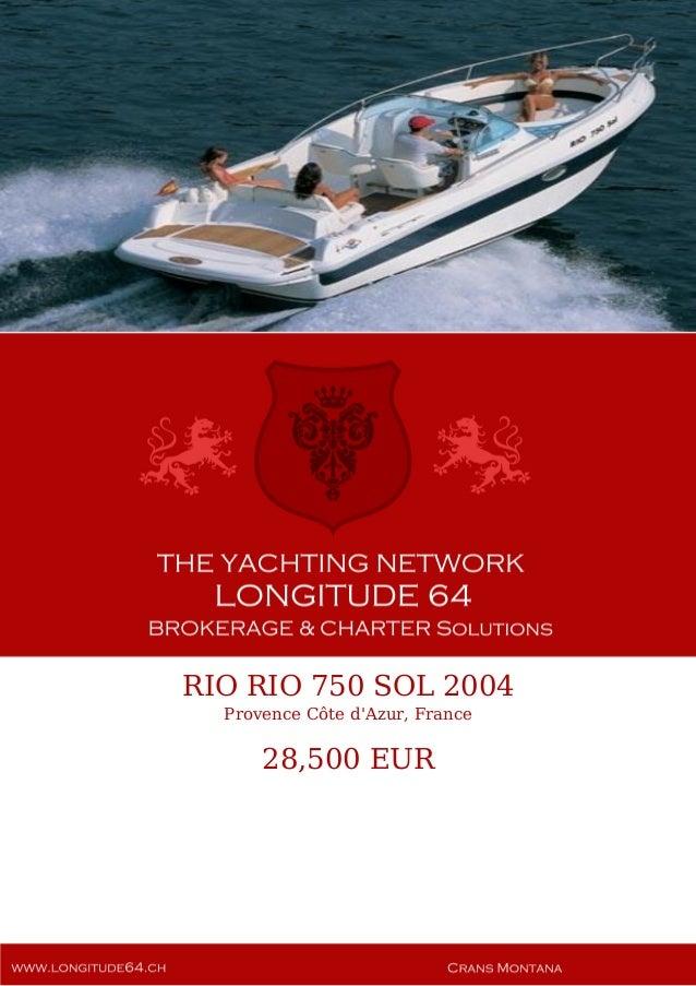RIO RIO 750 SOL 2004 Provence Côte d'Azur, France 28,500 EUR