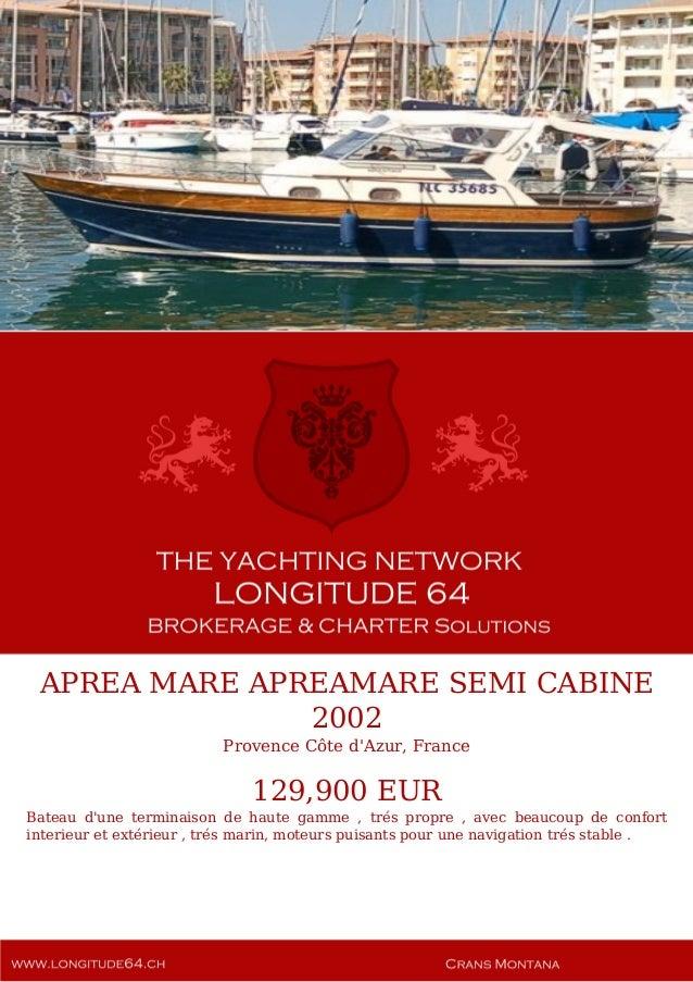 APREA MARE APREAMARE SEMI CABINE 2002 Provence Côte d'Azur, France 129,900 EUR Bateau d'une terminaison de haute gamme , t...
