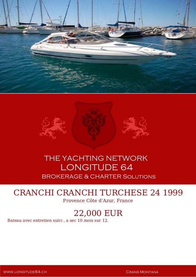CRANCHI CRANCHI TURCHESE 24 1999 Provence Côte d'Azur, France 22,000 EUR Bateau avec entretien suivi , a sec 10 mois sur 1...