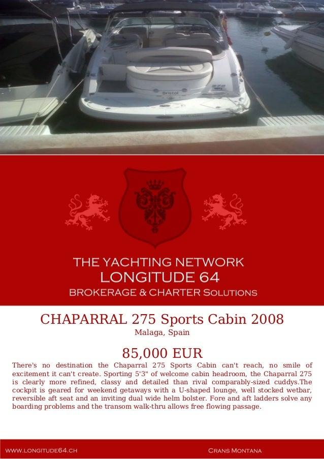 CHAPARRAL 275 Sports Cabin 2008 Malaga, Spain 85,000 EUR There's no destination the Chaparral 275 Sports Cabin can't reach...