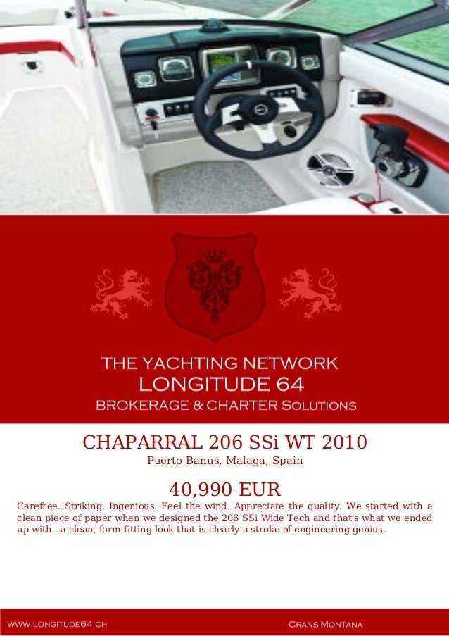 CHAPARRAL 206 SSi WT 2010 Puerto Banus, Malaga, Spain 40,990 EUR Carefree. Striking. Ingenious. Feel the wind. Appreciate ...