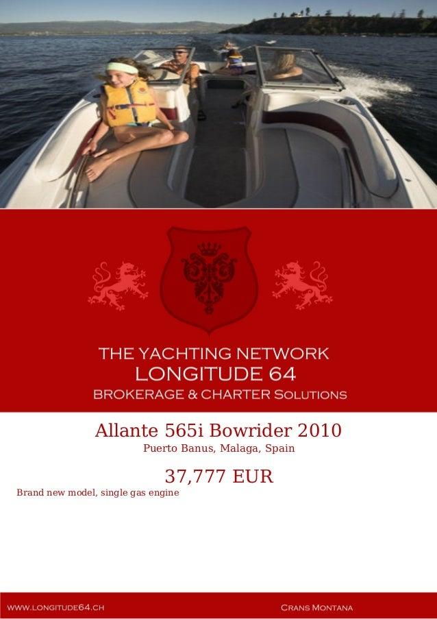Allante 565i Bowrider, 2010, 37.777€ For Sale Yacht Brochure. Presented By longitude64.ch