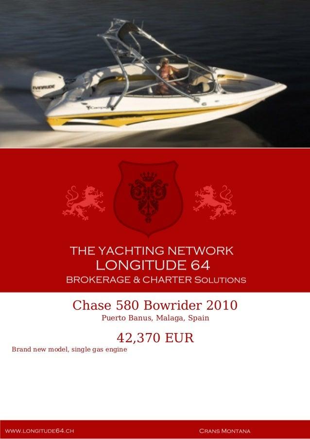 Chase 580 Bowrider 2010 Puerto Banus, Malaga, Spain 42,370 EUR Brand new model, single gas engine