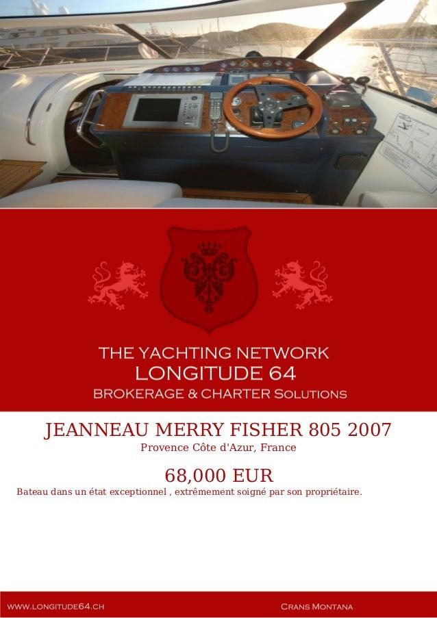 JEANNEAU MERRY FISHER 805 2007 Provence Côte d'Azur, France 68,000 EUR Bateau dans un état exceptionnel , extrêmement soig...