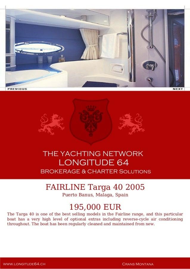 FAIRLINE Targa 40 2005 Puerto Banus, Malaga, Spain 195,000 EUR The Targa 40 is one of the best selling models in the Fairl...