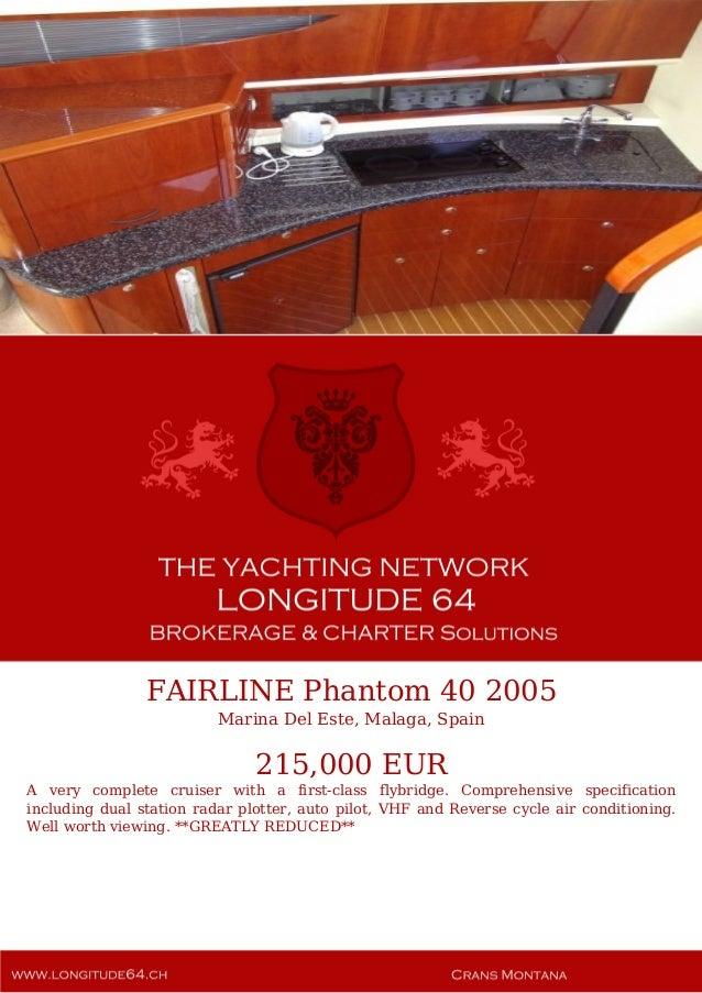 FAIRLINE Phantom 40 2005 Marina Del Este, Malaga, Spain 215,000 EUR A very complete cruiser with a first-class flybridge. ...