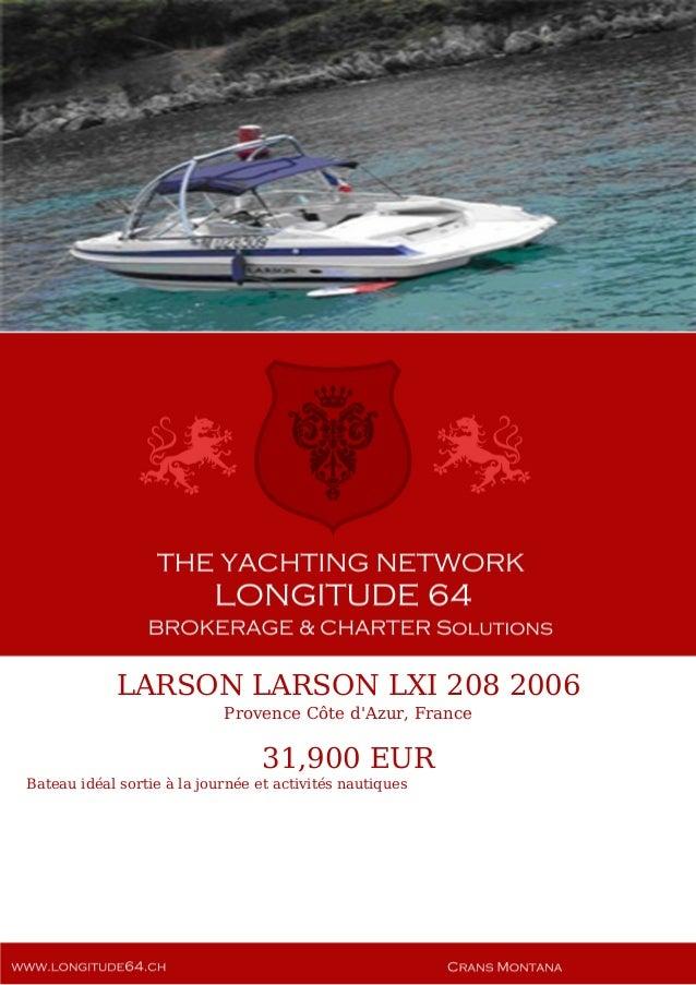 LARSON LARSON LXI 208 2006 Provence Côte d'Azur, France 31,900 EUR Bateau idéal sortie à la journée et activités nautiques