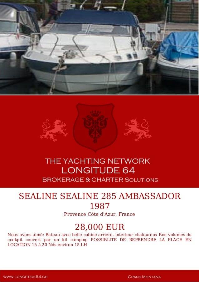 SEALINE SEALINE 285 AMBASSADOR 1987 Provence Côte d'Azur, France 28,000 EUR Nous avons aimé: Bateau avec belle cabine arri...
