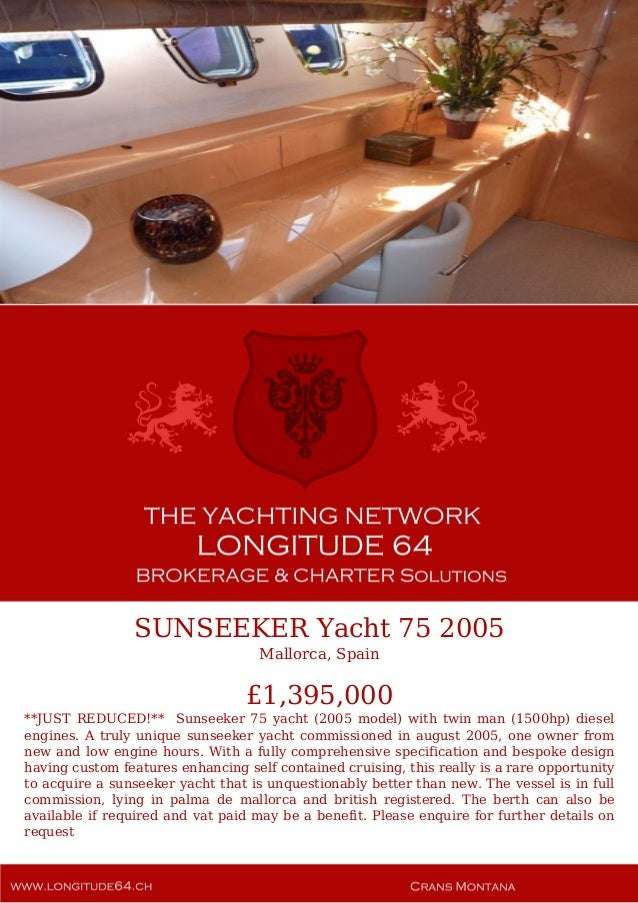 SUNSEEKER Yacht 75 2005 Mallorca, Spain £1,395,000 **JUST REDUCED!** Sunseeker 75 yacht (2005 model) with twin man (1500hp...
