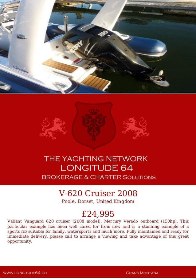 V-620 Cruiser 2008 Poole, Dorset, United Kingdom £24,995 Valiant Vanguard 620 cruiser (2008 model). Mercury Verado outboar...