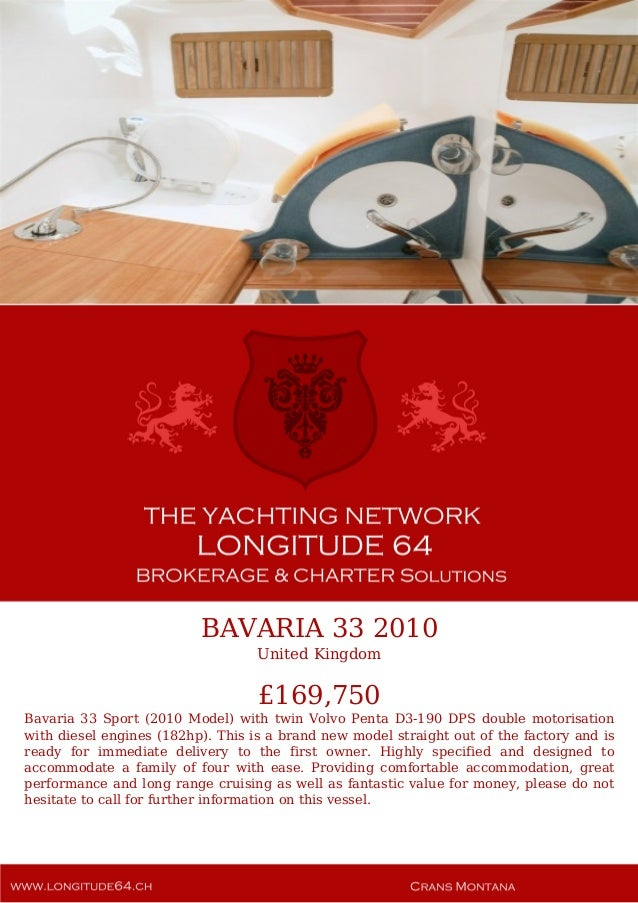 BAVARIA 33 2010 United Kingdom £169,750 Bavaria 33 Sport (2010 Model) with twin Volvo Penta D3-190 DPS double motorisation...