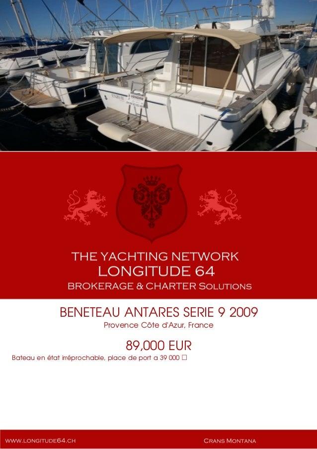 BENETEAU ANTARES SERIE 9 2009 Provence Côte d'Azur, France 89,000 EUR Bateau en état irréprochable, place de port a 39 000...